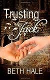 Trusting Jack, Beth Hale, 1490403523