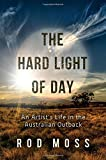 The Hard Light of Day: An Artist s Life in the Australian Outback