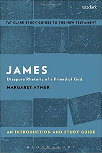 James: An Introduction and Study Guide: Diaspora Rhetoric of a Friend of God (T&T Clark's Study Guides to the New Testament)