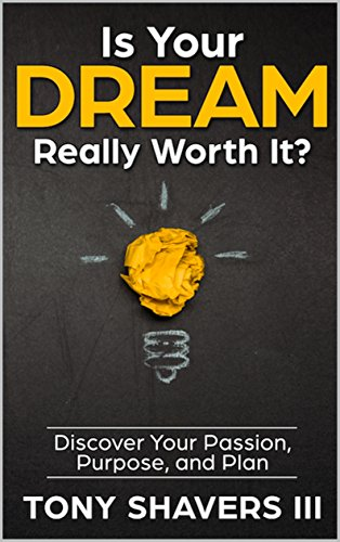 Is Your Dream Really Worth It Discover Your P Ion Purpose And Plan