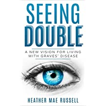 SEEING DOUBLE: A New Vision for Living with Graves' Disease