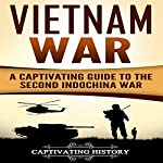Vietnam War: A Captivating Guide to the Second Indochina War | Captivating History