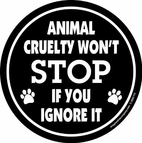 Imagine This 4-3/4-Inch by 4-3/4-Inch Car Magnet Social Issues Circle, Animal Cruelty Wont Stop if You Ignore It