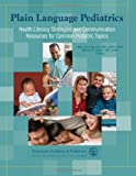 Plain Language Pediatrics : Health Literacy Strategies and Communication Resources for Common Pediatric Topics, Mary Ann Abrams MD  MPH  FAAP, Benard P. Dreyer MD  FAAP, 1581102658