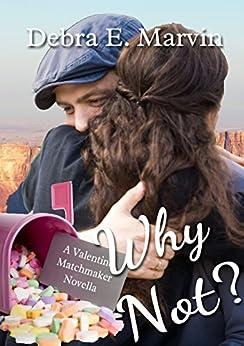 Why Not (A Valentine Matchmaker novella Book 4) by [Marvin, Debra E.]