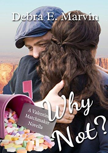 Why Not (A Valentine Matchmaker novella Book 4)