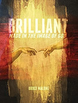 Brilliant: Made in the Image of God by [Malone, Bruce]