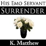 Surrender: His Emo Servant, Part 9   K Matthew
