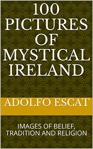 100 PICTURES OF MYSTICAL IRELAND: IMAGES OF BELIEF, TRADITION AND RELIGION