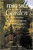 Feng Shui in the Garden : Simple Solutions for Creating a Comforting, Life-Affirming Garden of the Soul