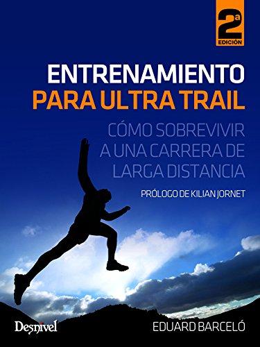 Descargar Libro Entrenamiento Para Ultra Trail - Cómo Sobrevivir A Una Carretera De Larga Distancia ) Eduard Barceló