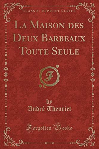 La Maison Des Deux Barbeaux Toute Seule (Classic Reprint) (French Edition)