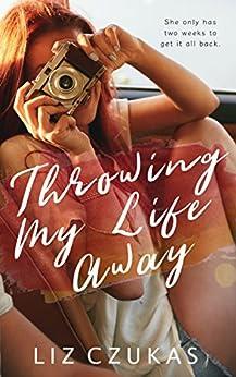 Throwing My Life Away by [Czukas, Liz]