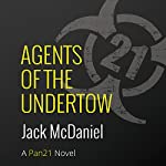 Agents of the Undertow: A Pan21 Novel | Jack McDaniel