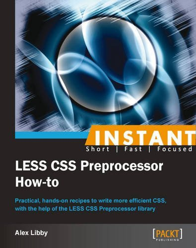 Instant LESS CSS Preprocessor How-to by Alex Libby (22-Feb-2013) Paperback