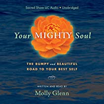 YOUR MIGHTY SOUL: THE BUMPY AND BEAUTIFUL ROAD TO YOUR BEST SELF