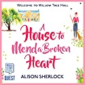 A House to Mend a Broken Heart Audiobook by Alison Sherlock Narrated by Penny Andrews