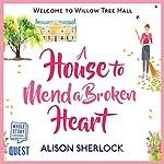 A House to Mend a Broken Heart | Alison Sherlock
