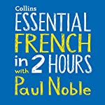 Essential French in Two Hours | Paul Noble
