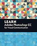 Learn Adobe Photoshop CC for Visual Communication: Adobe Certified Associate Exam Preparation (Adobe Certified Associate (ACA))