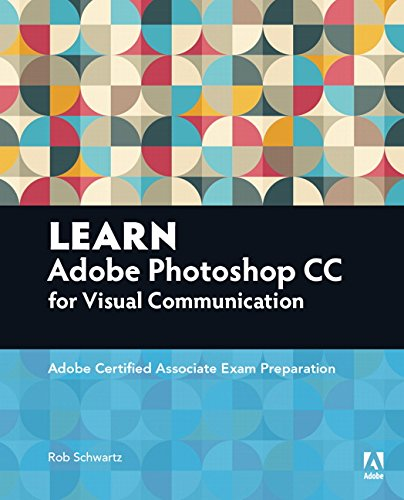 Learn Adobe Photoshop CC ForVisualCommunication: Adobe Certified Associate Exam Preparation (Adobe Certified Associate (ACA))