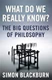 What Do We Really Know?: The Big Questions in Philosophy