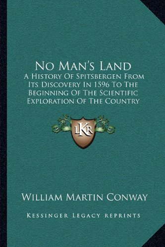 Download No Man's Land: A History Of Spitsbergen From Its Discovery In 1596 To The Beginning Of The Scientific Exploration Of The Country (1906) ebook