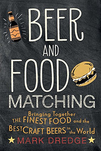 Beer and Food Matching: Bringing together the finest food and the best craft beers in the world (Best Craft Beers In America)
