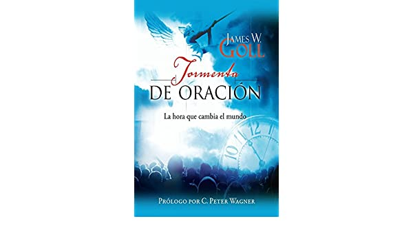 Tormenta de Oración: La Hora que Cambia el Mundo (Spanish Edition) - Kindle edition by James Goll, C. Peter Wagner. Religion & Spirituality Kindle eBooks ...