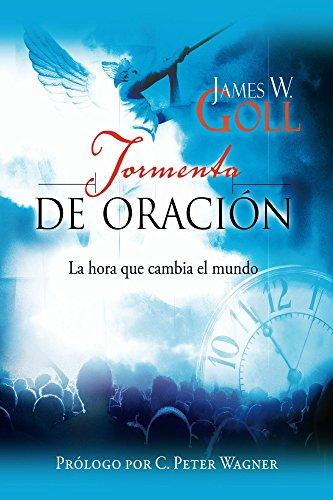Tormenta de Oración: La Hora que Cambia el Mundo (Spanish Edition) by [
