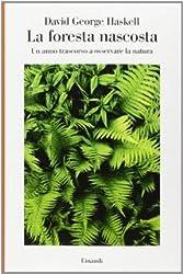 La foresta nascosta. Un anno trascorso a osservare la natura(Hardback) - 2014 Edition