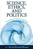 Science, Ethics, and Politics, Kristen Renwick Monroe, 1594519978
