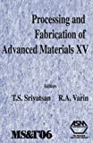 Processing and Fabrication of Advanced Materials XV, T. S. Srivatsan, 0871708469