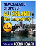 New Zealand Stopover: Auckland: The largest City (Volume 3)