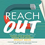 Reach Out: The Simple Strategy You Need to Expand Your Network and Increase Your Influence | Molly Beck
