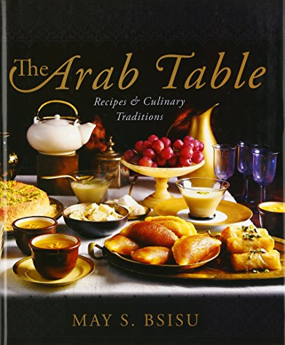 The Arab Table: Recipes and Culinary Traditions by May Bsisu