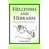 Hellenism and Hebraism: Essays on the two thousand year long struggle between two worldviews