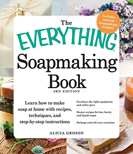 The Everything Soapmaking Book: Learn How to Make Soap at Home with Recipes, Techniques, and Step-by-Step Instructions - Purchase the right equipment and ... and sell your creations (Everything®) (How To Homemade D Make)