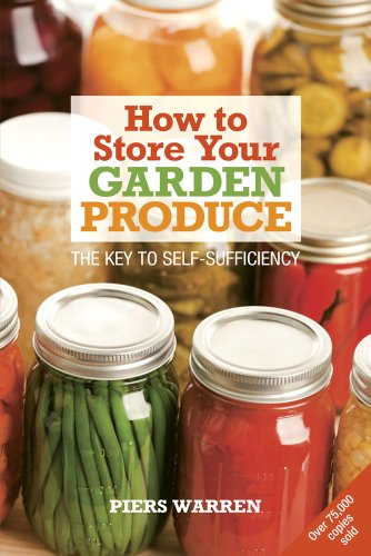 [B.O.O.K] How to Store Your Garden Produce: The Key to Self-Sufficiency R.A.R