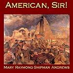 American, Sir! | Mary Raymond Shipman Andrews