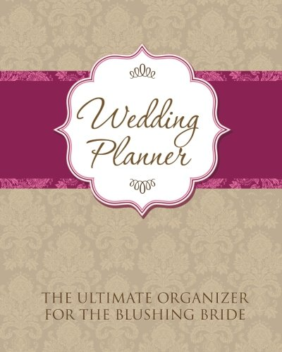 Ultimate Organizer for the Blushing Bride (Ultimate Wedding Planner Organizer)