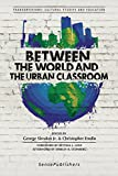 img - for Between the World and the Urban Classroom book / textbook / text book