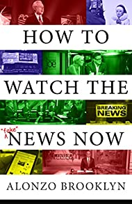 How to Watch the (Fake) News Now