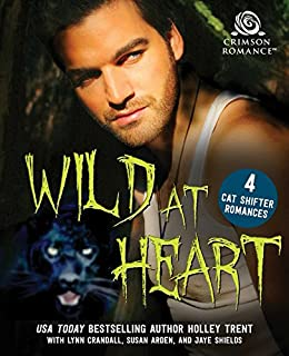 Wild at Heart: 4 Cat Shifter Romances by [Trent, Holley, Crandall, Lynn, Arden, Susan, Shields, Jaye]