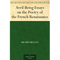 Avril Being Essays on the Poetry of the French Renaissance (French Edition)