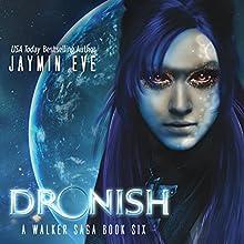 Dronish: A Walker Saga, Book 6 Audiobook by Jaymin Eve Narrated by Eva Kaminsky