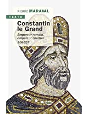 CONSTANTIN LE GRAND - EMPEREUR ROMAIN, EMPEREUR CHRETIEN