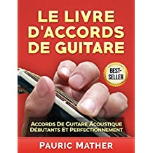 Le Livre D'Accords De Guitare: Accords De Guitare Acoustique - Débutants Et Perfectionnement