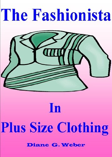 The Fashionista In Plus Size Clothing; Strut Your Stuff With This High Fashion Guide To Accent Your Body Type With Plus Size Dresses, Lingerie, Swimwear And More (Fashion Tips Book 3)