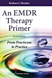 An EMDR Therapy Primer, Second Edition: From Practicum to Practice